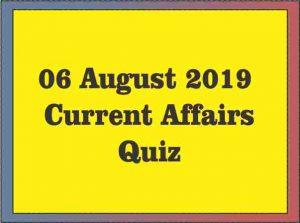 06 August 2019 : Current Affairs Quiz