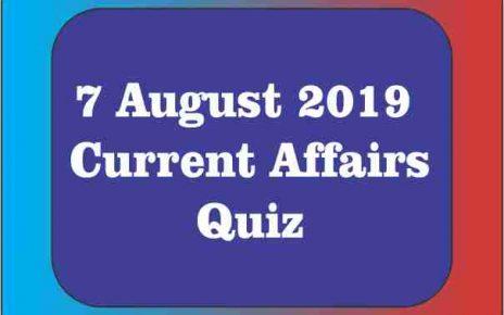 07 August 2019 : Current Affairs Quiz