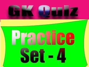 General Knowledge Practice Set : 4