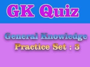 General Knowledge Practice Set : 3