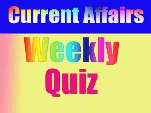 Weekly Current Affairs |Latest GK