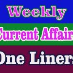 Weekly Current Affairs One Liners