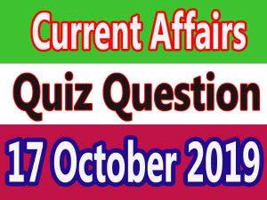 Current Affairs Quiz Question : 17 October 2019