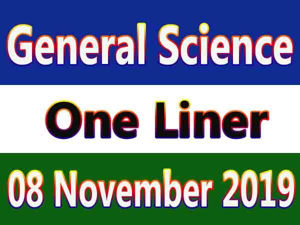 General Science One Liner : 08 November 2019