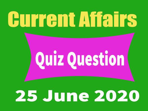 Current Affairs Quiz in Hindi 25 June 2020